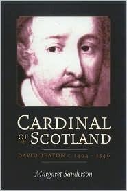 Cardinal of Scotland: David Beaon c. 1494-1546 Margaret Sanderson