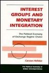 Interest Groups And Monetary Integration: The Political Economy Of Exchange Regime Choice  by  Carsten Hefeker