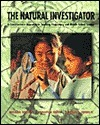 The Natural Investigator: A Constructivist Approach to the Teaching of Elementary and Middle School Science  by  Michael L. Bentley