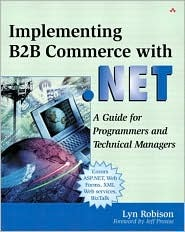 Implementing B2B Commerce with .Net: A Guide for Programmers and Technical Managers Lyn Robison