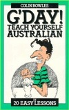 GDay! Teach Yourself Australian: In 20 Easy Lessons Colin Bowles