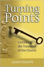 Turning Points: Unlocking the Treasures of the Church James Philipps