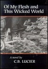 Of My Flesh and This Wicked World Charles B. Lucier