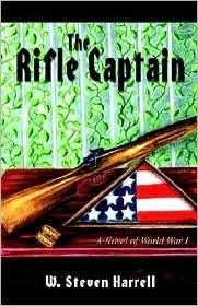 The Rifle Captain: A Novel of World War I  by  W. Steven Harrell