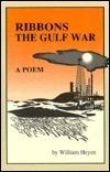 Ribbons: The Gulf War: A Poem  by  William Heyen