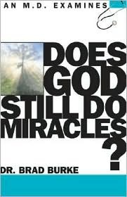 Does God Still Do Miracles?  by  Brad Burke