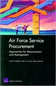 Air Force Service Procurement: Approaches for Measurement and Management  by  Laura H. Baldwin