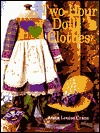 Two-Hour Dolls Clothes  by  Anita Louise Crane