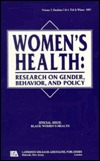 Black Womens Health: A Special Double Issue of Womens Health: Research on Gender, Behavior, and Policy Hope Landrine