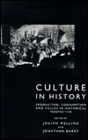 Culture In History: Production, Consumption and Values in Historical Perspective  by  Jonathan Barry
