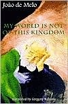 My World Is Not of This Kingdom  by  João de Melo