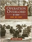 D-Day Operation Overlord Day Day by Anthony Hall