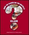 How on Earth Do We Recycle Gla  by  Joanna Randolph