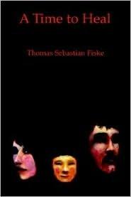 A Time to Heal Thomas Sebastian Fiske
