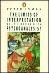 The Limits of Interpretation: Whats Wrong with Psychoanalysis?  by  Peter Lomas