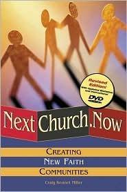 Nextchurch.Now: Creating New Faith Communities Craig Kennet Miller