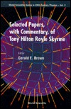 Selected Papers with Commentary, of Tony Hilton Royle Skyrme (World Scientific Series in 20th Century Physics, Volume 3)  by  Tony Hilton Royle Skyrme