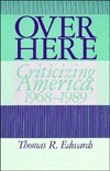 Over Here: Criticizing America, 1968-1989  by  Thomas R. Edwards