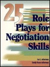 Twenty-Five Role Plays for Negotiation Skills  by  Ira Asherman