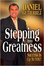 Stepping Into Greatness: Success Is Up to You!  by  Daniel Gutiérrez