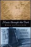 Music Through The Dark: A Tale Of Survival In Cambodia  by  Bree Lafreniere