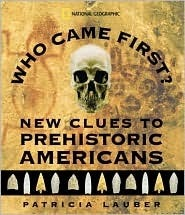 Who Came First? New Clues to Prehistoric Americans Patricia Lauber