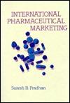 International Pharmaceutical Marketing.  by  Suresh B. Pradhan