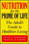 Nutrition For The Prime Of Life: The Adults Guide To Healthier Living  by  Hugh J. McDonald