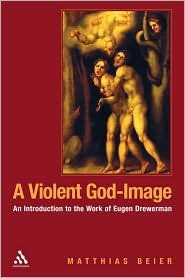 A Violent God-Image: An Introduction to the Work of Eugen Drewermann Matthias Beier