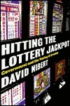 Hitting the Lottery Jackpot: State Governments and the Taxing of Dreams  by  David A. Nibert