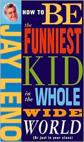 How to Be the Funniest Kid in the Whole Wide World Jay Leno