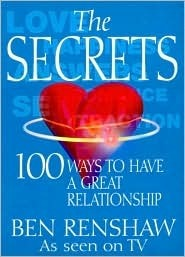The Secrets: 100 Ways to Have a Great Relationship  by  Ben Renshaw