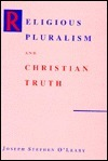 Religious Pluralism And Christian Truth  by  Joseph Stephen OLeary