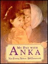 My Day with Anka  by  Nan Ferring Nelson