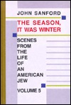 Season, It Was Winter: Scenes from the Life of an American Jew (Scenes from the Life of An American Jew, #5)  by  John Sanford