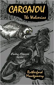 Carcajou the Wolverine  by  Rutherford Montgomery