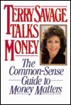 Terry Savage Talks Money: The Common Sense Guide To Money Matters  by  Terry Savage