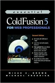 Essential Cold Fusion 5 for Web Professionals Micah C. Brown