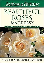 Jackson and Perkins Beautiful Roses Made Easy  by  Teri Dunn