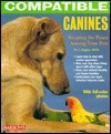 Compatible Canines: Keeping the Peace Among Your Pets Myrna L. Papurt