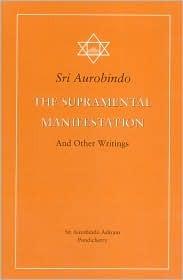 The Supramental Manifestation & Other Writings Sri Aurobindo