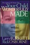 Your Child: Wonderfully Made: Parenting from Gods Blueprint for You and Your Child  by  Larry Burkett