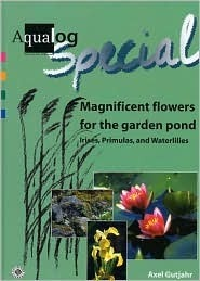 Aqualog Special: Magnificent Flowers for the Garden Pond--Irises, Primulas, and Waterlilies  by  Alex Gutjahr
