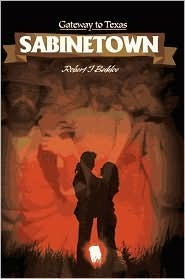 Sabinetown: Gateway to Texas  by  Robert J Beddoe