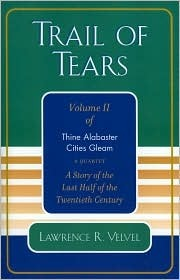 Trail of Tears: Thine Alabaster Cities Gleam: A Story of the Last Half of the Twentieth Century: A Quartet Lawrence R. Velvel