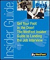Get Your Foot In The Door! The Wet Feet Insider Guide To Landing The Job Interview  by  Wetfeet.Com