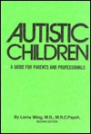 Autistic Children: A Guide for Parents & Professionals Lorna Wing