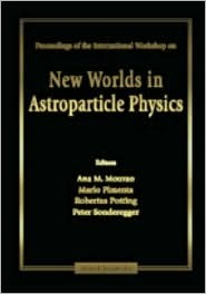 New Worlds Astroparticle Physics: Proceedings of the First International Workshop  by  Ana M. Mourao