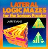 Lateral Logic Mazes for the Serious Puzzler Larry Evans