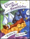 The Queen, the Bear, and the Bumblebee  by  Dini Petty
